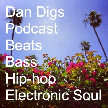 Listen/Download the Latest Episode of the Dan Digs Podcast: 120 Minutes of Beats, Bass, Hip-hop, & Electronic Soul. Sun, May 26, 2013.